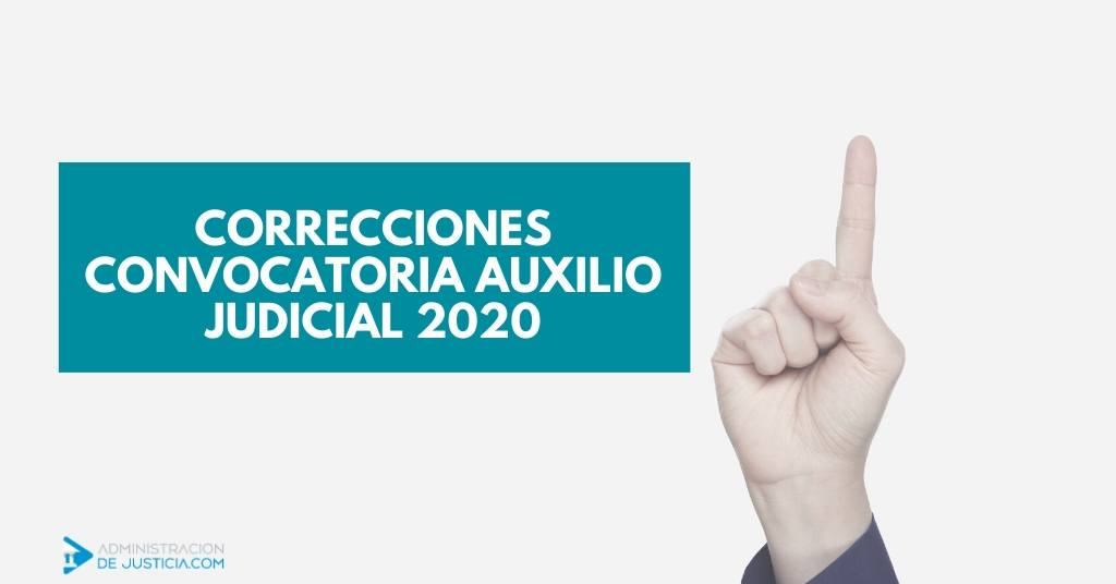 CORRECCIONES CONVOCATORIA AUXILIO JUDICIAL 2020