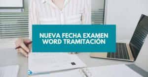 NUEVA FECHA EXAMEN WORD TRAMITACIÓN