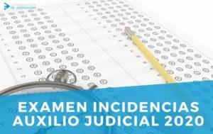EXAMEN INCIDENCIAS AUXILIO JUDICIAL CONVOCATORIA 2020