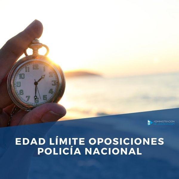 Edad Límite Oposiciones Policía Nacional